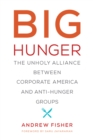 Big Hunger : The Unholy Alliance between Corporate America and Anti-Hunger Groups - eBook