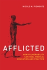 Afflicted : How Vulnerability Can Heal Medical Education and Practice - eBook