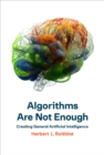 Algorithms Are Not Enough : Creating General Artificial Intelligence - eBook