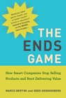The Ends Game : How Smart Companies Stop Selling Products and Start Delivering Value - eBook