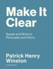 Make it Clear : Speak and Write to Persuade and Inform - eBook