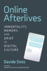 Online Afterlives : Immortality, Memory, and Grief in Digital Culture - eBook