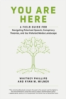You Are Here : A Field Guide for Navigating Polarized Speech, Conspiracy Theories, and Our Polluted Media Landscape - eBook