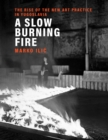 A Slow Burning Fire : The Rise of the New Art Practice in Yugoslavia - eBook