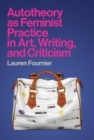 Autotheory as Feminist Practice in Art, Writing, and Criticism - eBook