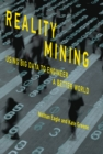 Reality Mining : Using Big Data to Engineer a Better World - Book