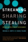 Streaming, Sharing, Stealing : Big Data and the Future of Entertainment - Book