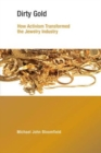 Dirty Gold : How Activism Transformed the Jewelry Industry - Book