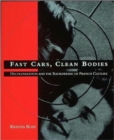 Fast Cars, Clean Bodies : Decolonization and the Reordering of French Culture - Book