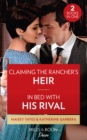 Claiming The Rancher's Heir / In Bed With His Rival : Claiming the Rancher's Heir / in Bed with His Rival (Texas Cattleman's Club: Rags to Riches) - Book