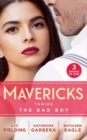 Mavericks: Taming The Bad Boy : Tempted by Trouble / Ready for Her Close-Up / the Prodigal Cowboy - Book