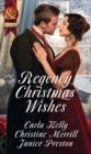 Regency Christmas Wishes : Captain Grey's Christmas Proposal / Her Christmas Temptation / Awakening His Sleeping Beauty - Book