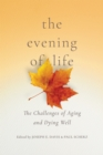 The Evening of Life : The Challenges of Aging and Dying Well - Book