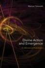 Divine Action and Emergence : An Alternative to Panentheism - Book