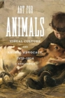 Art for Animals : Visual Culture and Animal Advocacy, 1870-1914 - Book
