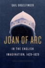 Joan of Arc in the English Imagination, 1429-1829 - Book