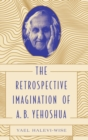 The Retrospective Imagination of A. B. Yehoshua - Book