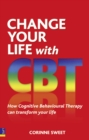 Change Your Life with CBT : How Cognitive Behavioural Therapy Can Transform Your Life - Book