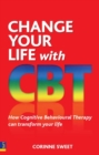 Change Your Life with CBT : How Cognitive Behavioural Therapy Can Transform Your Life - eBook