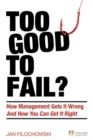 Too Good To Fail? : Why Management Gets it Wrong and How You Can Get it Right - Book