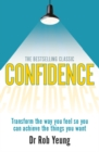 Confidence : Transform the way you feel so you can achieve the things you want - eBook