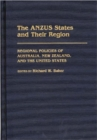 The ANZUS States and Their Region : Regional Policies of Australia, New Zealand, and the United States - Book