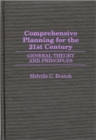 Comprehensive Planning for the 21st Century : General Theory and Principles - Book