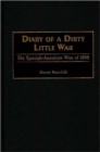 Diary of a Dirty Little War : The Spanish-American War of 1898 - Book