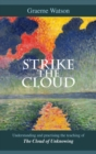 Strike the Cloud : Understanding and practising the teaching of The Cloud of Unknowing - eBook