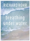 Breathing Under Water : Spirituality and the Twelve Steps - eBook
