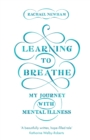 Learning to Breathe : My Journey With Mental Illness - Book