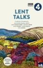 Lent Talks : A Collection of Broadcasts by Nick Baines, Giles Fraser, Bonnie Greer, Alexander McCall Smith, James Runcie and Ann Widdecombe - Book