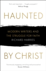Haunted by Christ : Modern Writers and the Struggle for Faith - Book