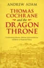 Thomas Cochrane and the Dragon Throne : Fighting disease, distrust and murderous rebellion in Imperial China - Book