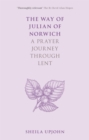 The Way of Julian of Norwich : A Prayer Journey Through Lent - eBook