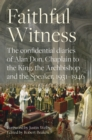 Faithful Witness : The Confidential Diaries of Alan Don, Chaplain to the King, the Archbishop and the Speaker, 1931-1946, with a foreword by Archbishop Justin Welby - Book