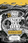 The Way Under Our Feet : A Spirituality of Walking - Book