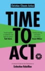 Time to Act : A Resource Book by the Christians in Extinction Rebellion - Book