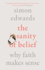 The Sanity of Belief : Why Faith Makes Sense - Book