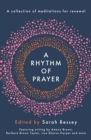 A Rhythm of Prayer : A Collection of Meditations for Renewal - Book