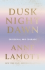Dusk Night Dawn : On Revival and Courage - eBook