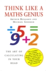 Think Like A Maths Genius : The Art of Calculating in Your Head - Book