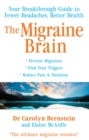 Migraine Brain : Your Breakthrough Guide to Fewer Headaches, Better Health - Book