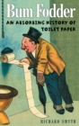 Bum Fodder : An Absorbing History of Toilet Paper - Book