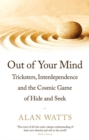 Out of Your Mind : Tricksters, Interdependence and the Cosmic Game of Hide-and-Seek - eBook