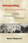 Interpreting Environments : Tradition, Deconstruction,  Hermeneutics - Book