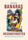 Banaras Reconstructed : Architecture and Sacred Space in a Hindu Holy City - Book