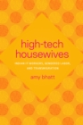 High-Tech Housewives : Indian IT Workers, Gendered Labor, and Transmigration - Book