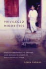 Privileged Minorities : Syrian Christianity, Gender, and Minority Rights in Postcolonial India - Book