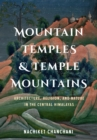 Mountain Temples and Temple Mountains : Architecture, Religion, and Nature in the Central Himalayas - Book